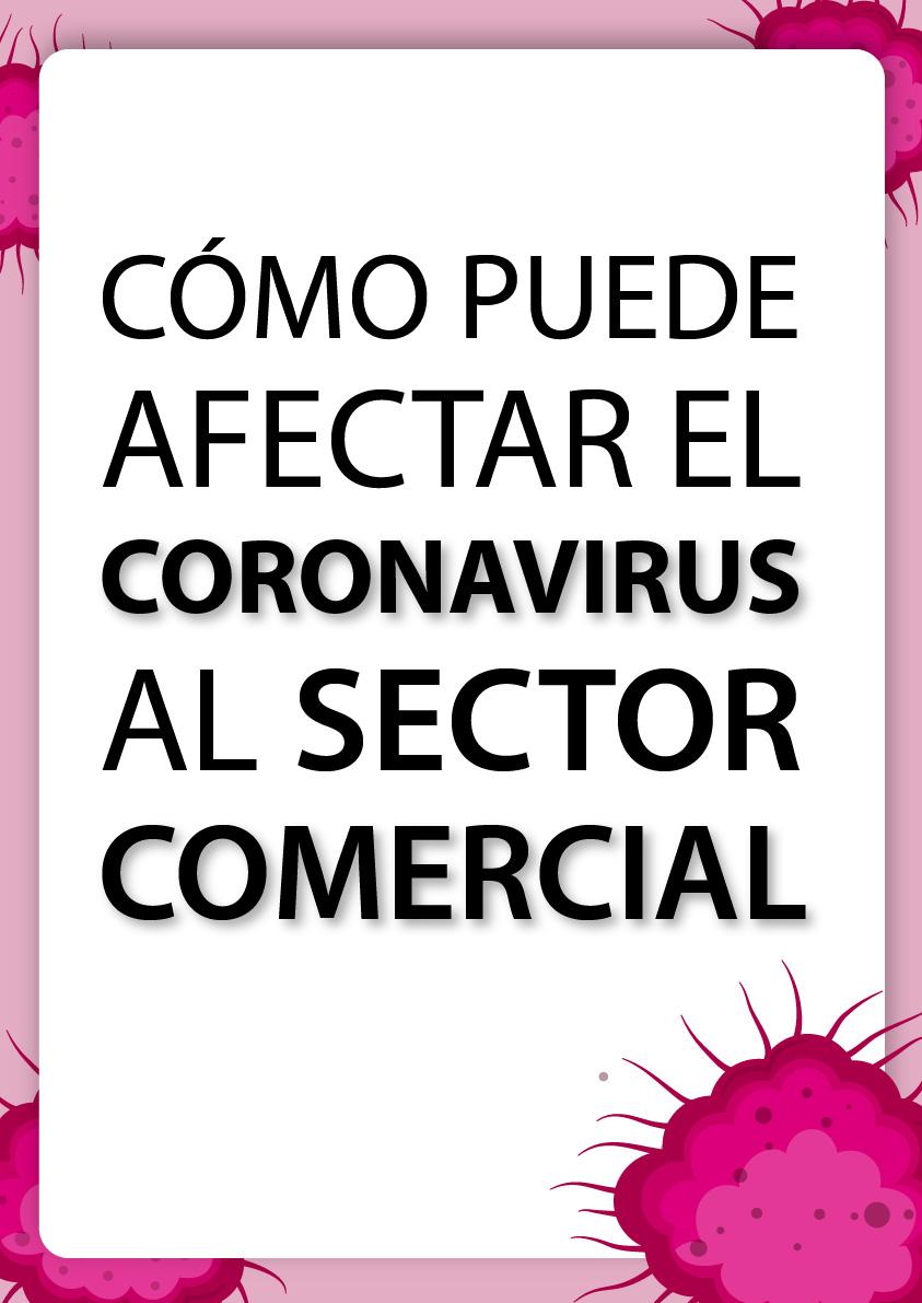 CÓMO PUEDE AFECTAR EL CORONAVIRUS AL SECTOR COMERCIAL