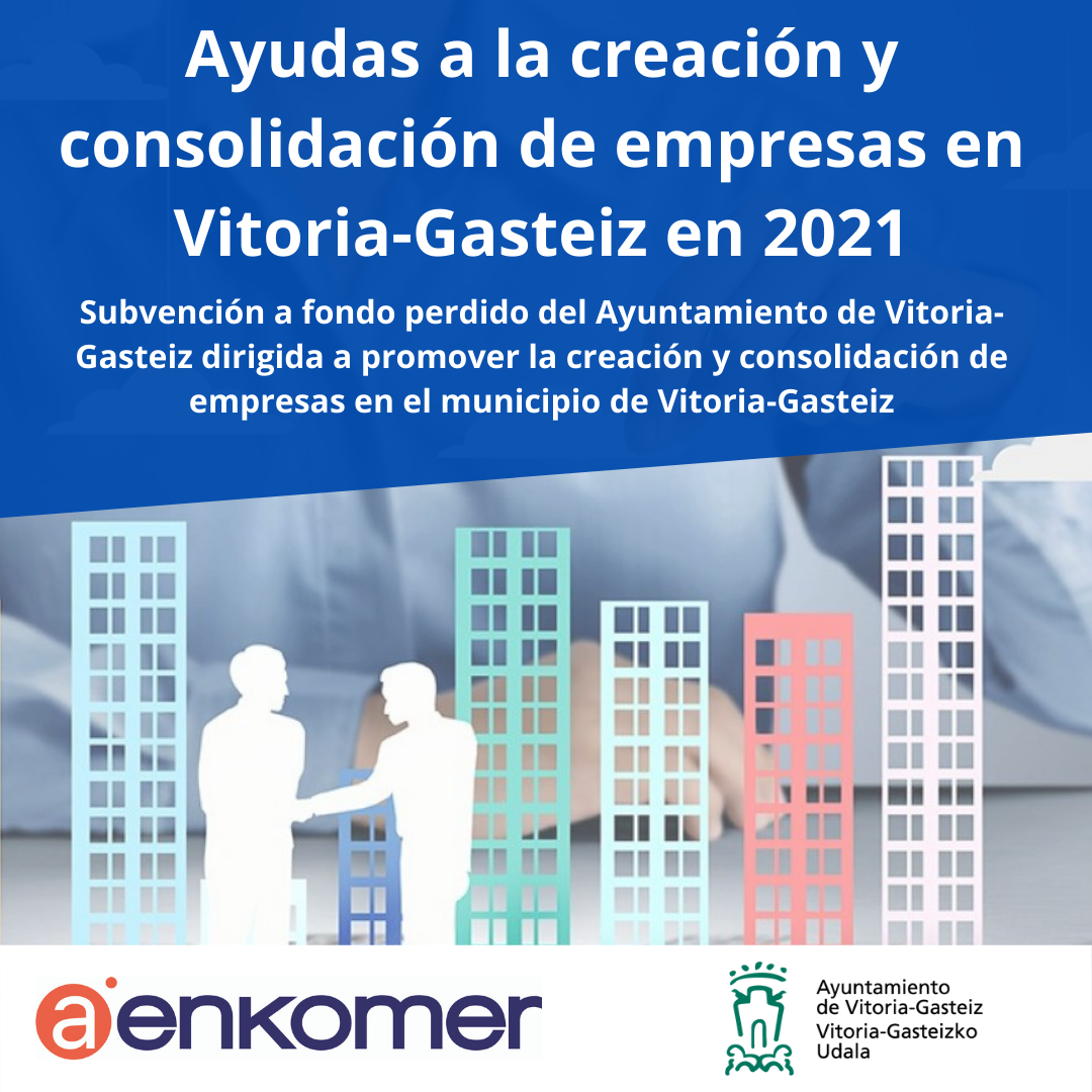 AYUDAS PARA EL APOYO A LA CREACIÓN Y CONSOLIDACIÓN DE EMPRESAS EN VITORIA-GASTEIZ EN 2021